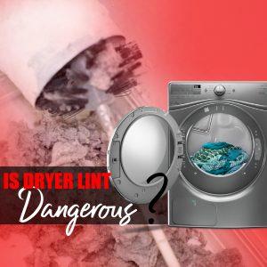 Is Dryer Lint Dangerous